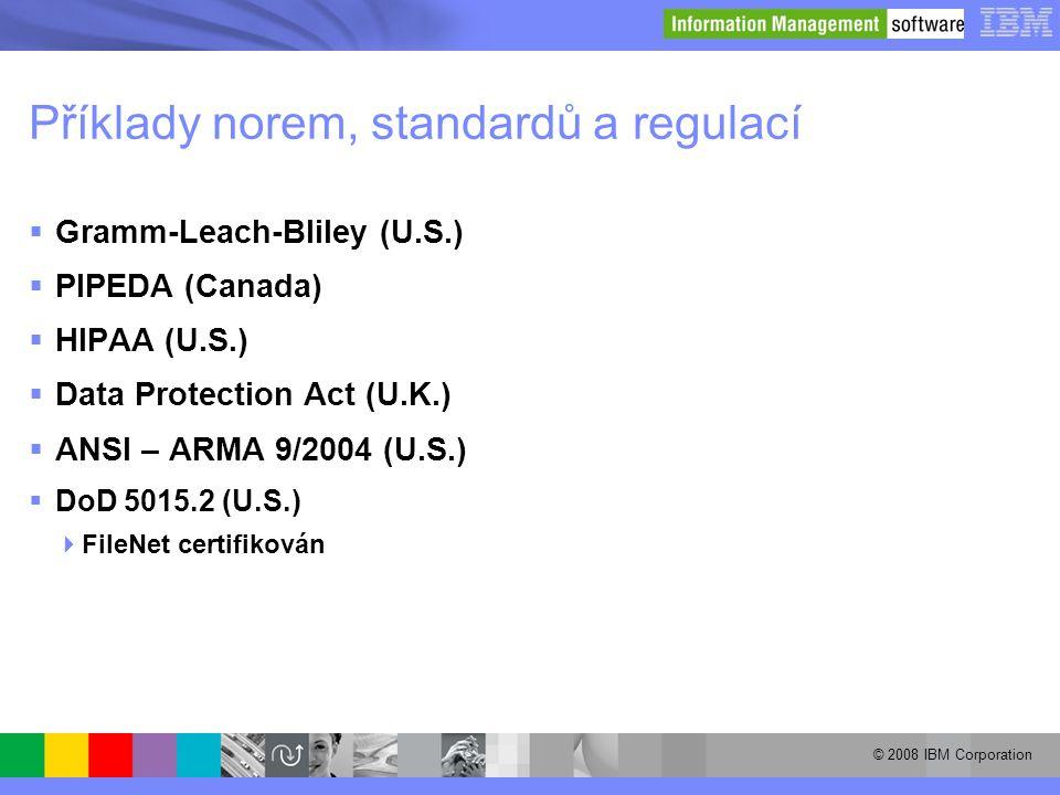 © 2008 IBM Corporation Příklady norem, standardů a regulací  Gramm-Leach-Bliley (U.S.)  PIPEDA (Canada)  HIPAA (U.S.)  Data Protection Act (U.K.)