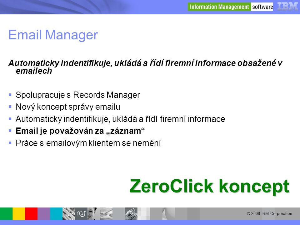 © 2008 IBM Corporation Email Manager Automaticky indentifikuje, ukládá a řídí firemní informace obsažené v emailech  Spolupracuje s Records Manager 