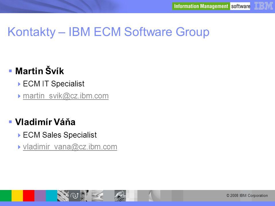 © 2008 IBM Corporation Kontakty – IBM ECM Software Group  Martin Švík  ECM IT Specialist  martin_svik@cz.ibm.com martin_svik@cz.ibm.com  Vladimír