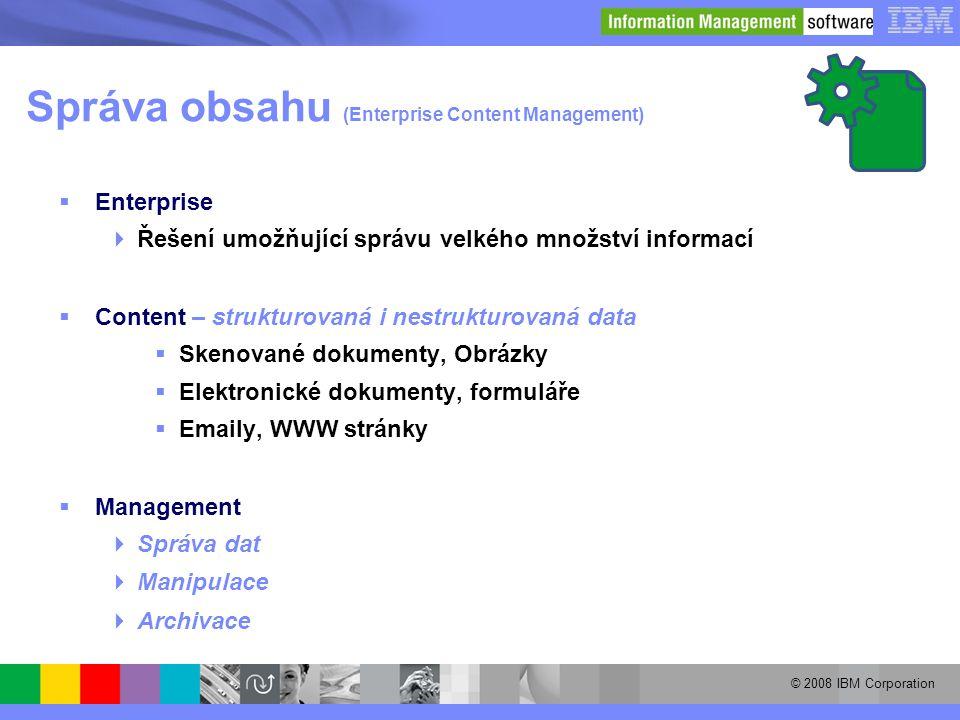 © 2008 IBM Corporation Správa obsahu (Enterprise Content Management)  Enterprise  Řešení umožňující správu velkého množství informací  Content – st