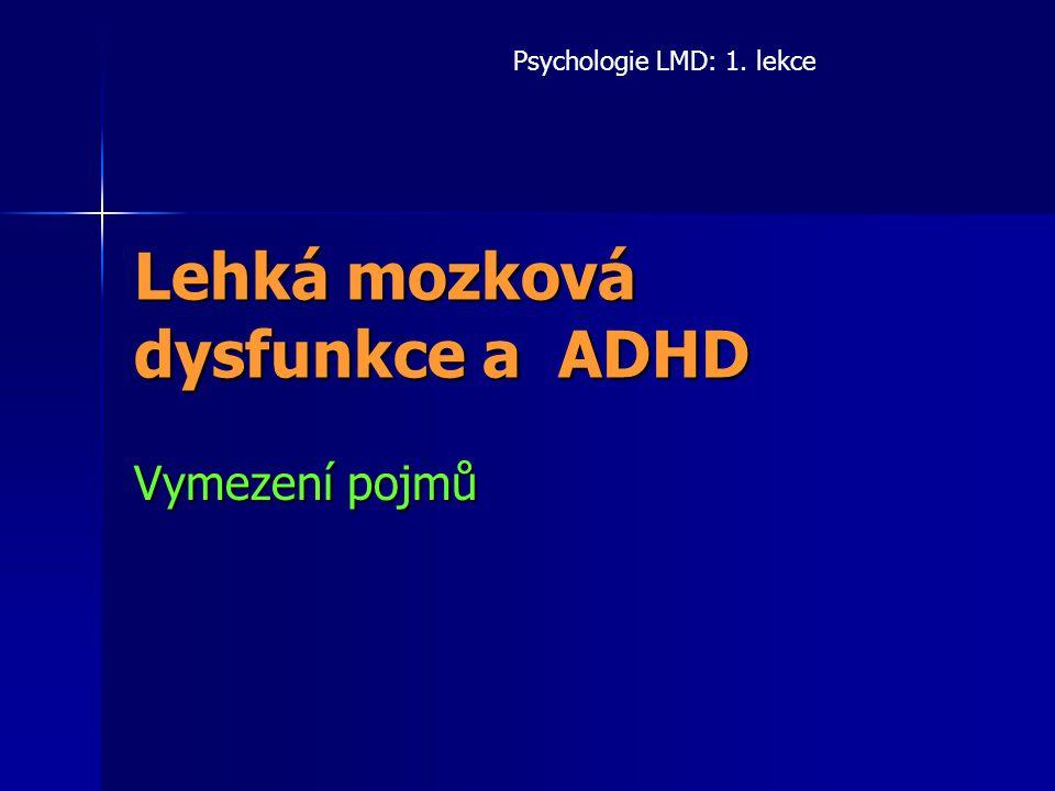 Pojem LMD a pojmy příbuzné pojem LMD předcházely pojmy ukazující na projevy nebo předpokládanou etiologii poruchy pojem LMD předcházely pojmy ukazující na projevy nebo předpokládanou etiologii poruchy např.