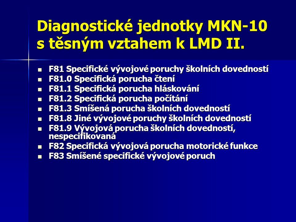 Diagnostické jednotky MKN-10 s těsným vztahem k LMD II. F81 Specifické vývojové poruchy školních dovedností F81 Specifické vývojové poruchy školních d