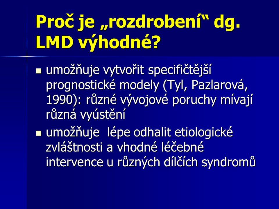 """Proč je """"rozdrobení"""" dg. LMD výhodné? umožňuje vytvořit specifičtější prognostické modely (Tyl, Pazlarová, 1990): různé vývojové poruchy mívají různá"""