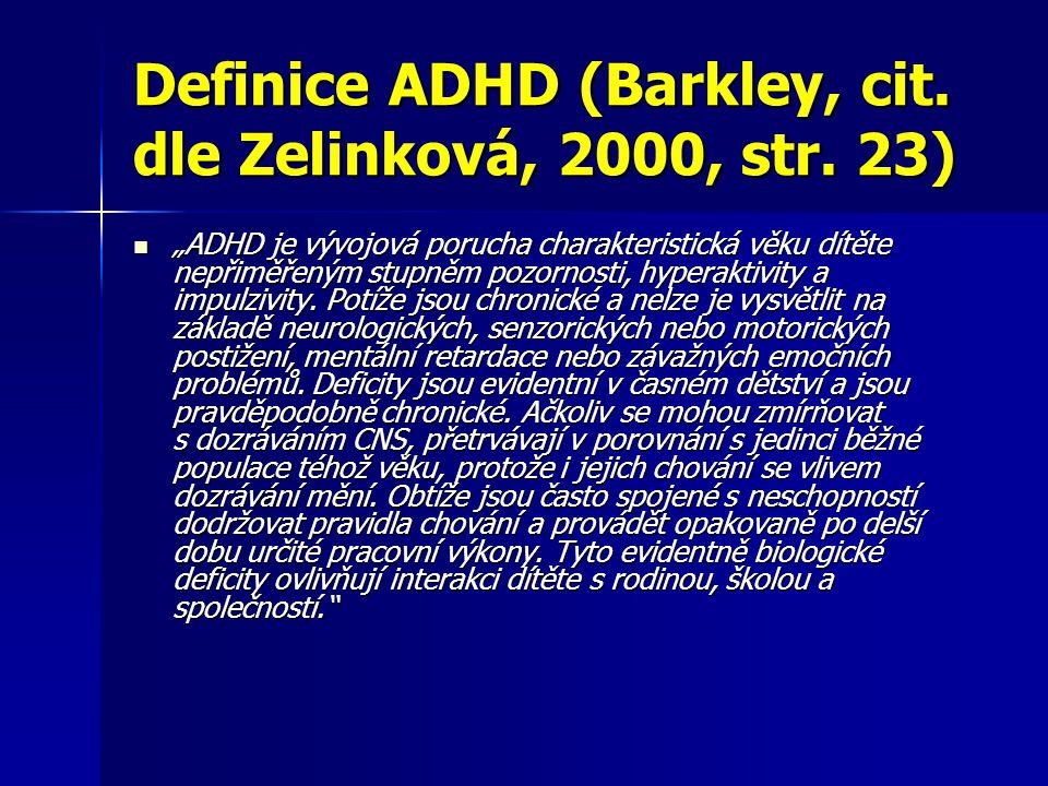 """Definice ADHD (Barkley, cit. dle Zelinková, 2000, str. 23) """"ADHD je vývojová porucha charakteristická věku dítěte nepřiměřeným stupněm pozornosti, hyp"""