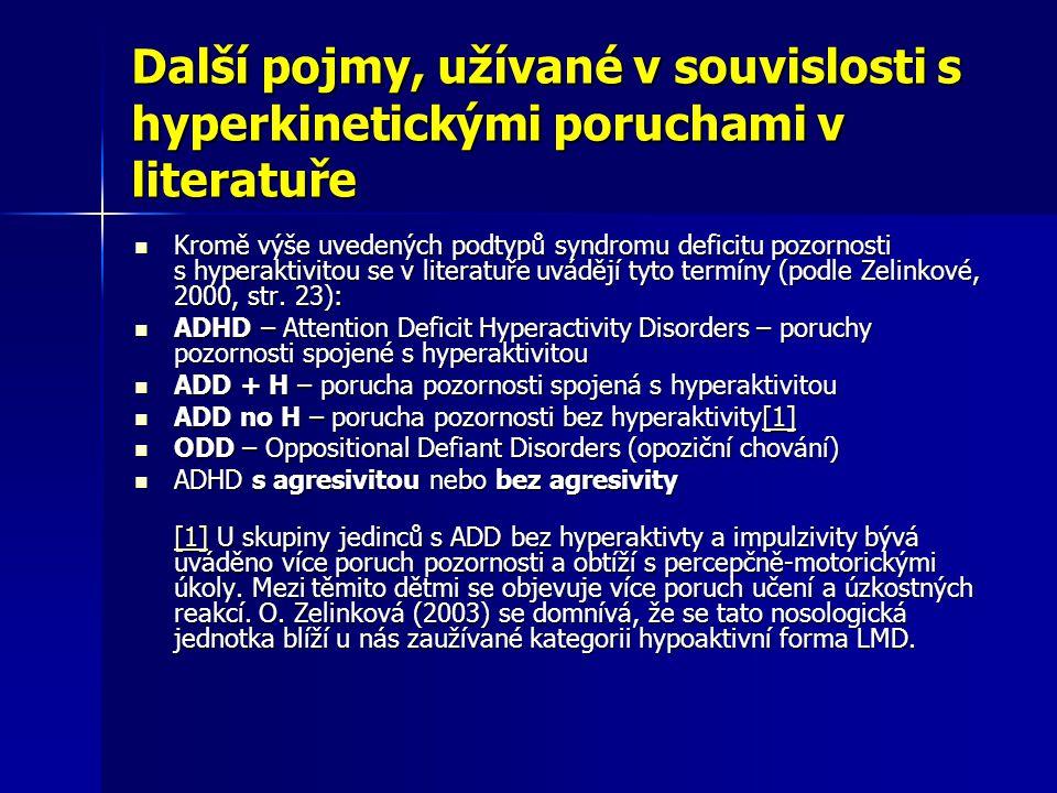 Další pojmy, užívané v souvislosti s hyperkinetickými poruchami v literatuře Kromě výše uvedených podtypů syndromu deficitu pozornosti s hyperaktivito