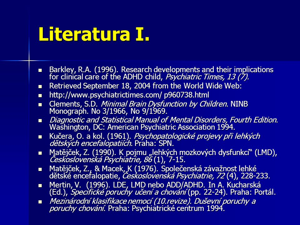 Literatura I. Barkley, R.A. (1996). Research developments and their implications for clinical care of the ADHD child, Psychiatric Times, 13 (7). Barkl