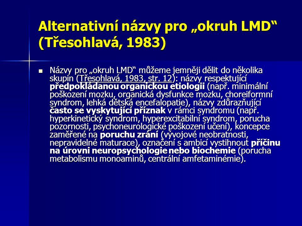 """"""" Předchůdce pojmu LMD = lehká dětská encefalopatie (Kučera, 1961) """"V našem pojetí rozumíme lehkými dětskými encefalopatiemi drobné difúzní poruchy mozkové tkáně, trvalého rázu, vzniklé prenatálně, perinatálně nebo postnatálně, ovšem před dobou dospělosti."""