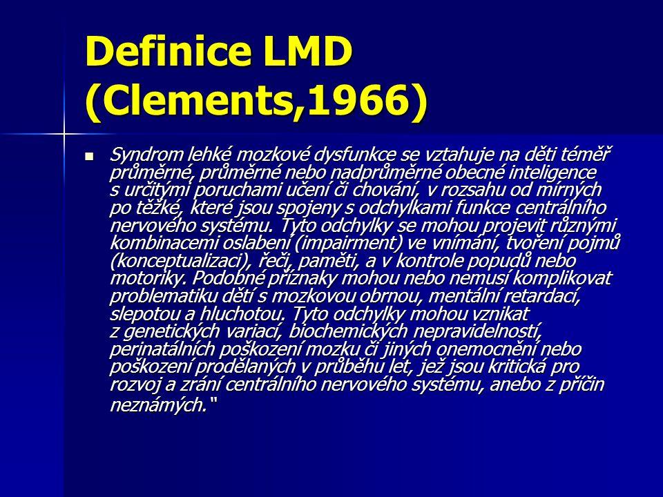 Definice LMD (Clements,1966) Syndrom lehké mozkové dysfunkce se vztahuje na děti téměř průměrné, průměrné nebo nadprůměrné obecné inteligence s určitý