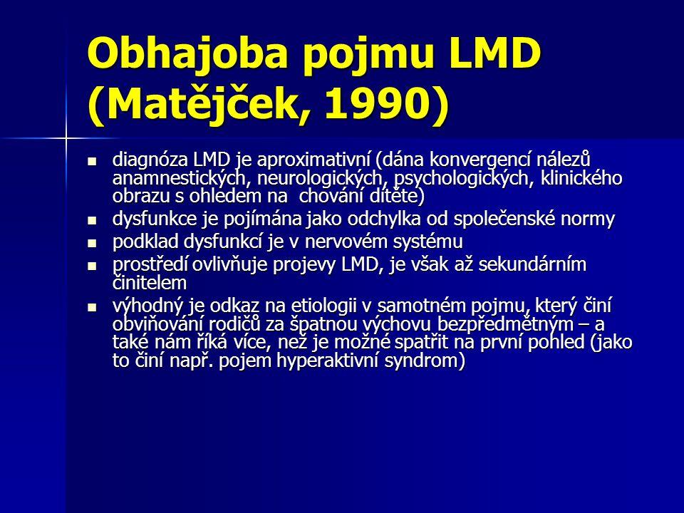 Obhajoba pojmu LMD (Matějček, 1990) diagnóza LMD je aproximativní (dána konvergencí nálezů anamnestických, neurologických, psychologických, klinického