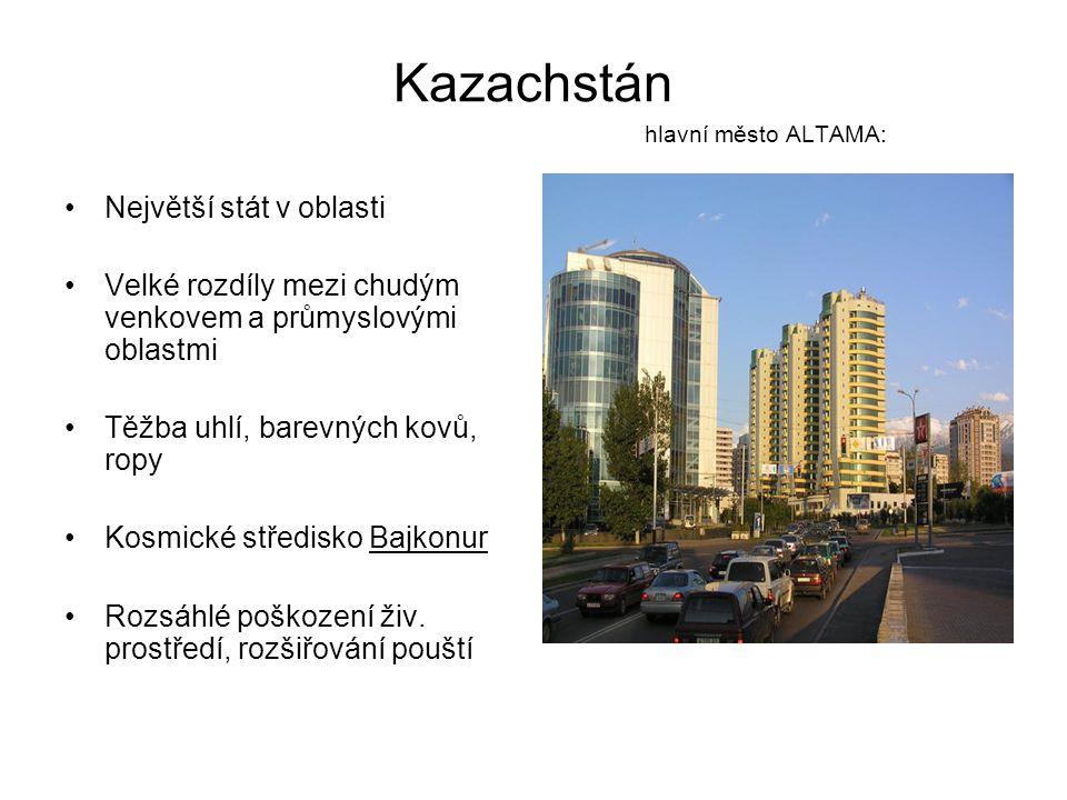 Kazachstán hlavní město ALTAMA: Největší stát v oblasti Velké rozdíly mezi chudým venkovem a průmyslovými oblastmi Těžba uhlí, barevných kovů, ropy Ko