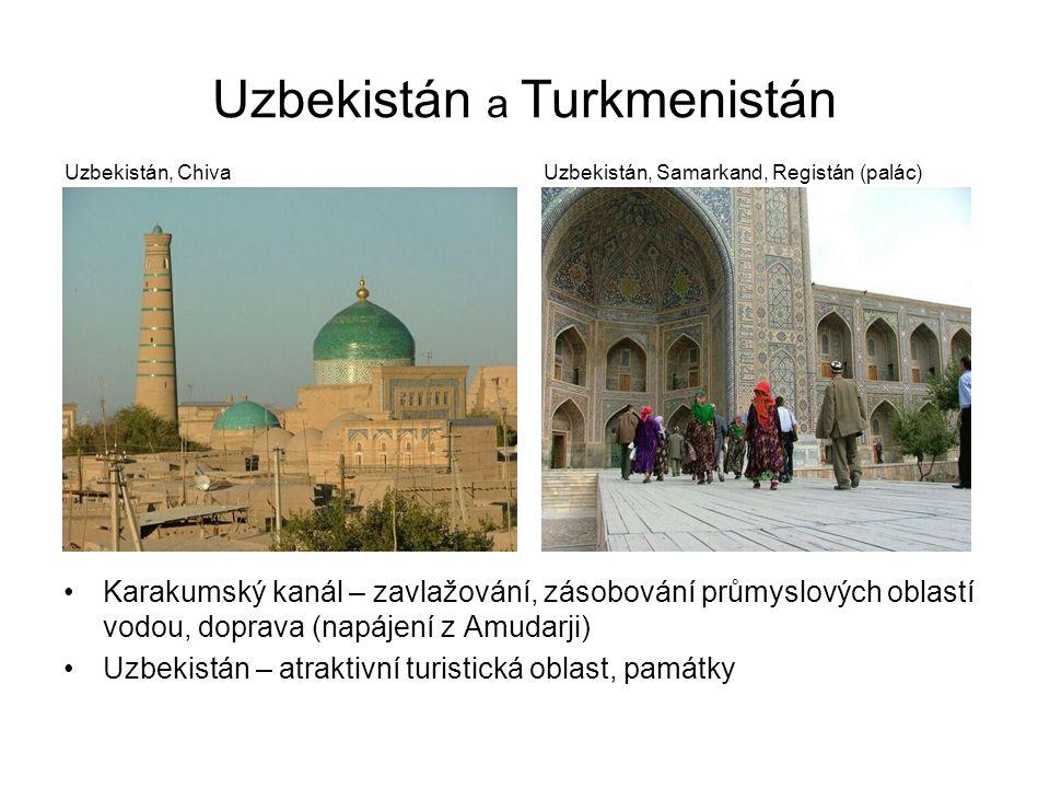 Uzbekistán a Turkmenistán Uzbekistán, Samarkand, Registán (palác) Karakumský kanál – zavlažování, zásobování průmyslových oblastí vodou, doprava (napá
