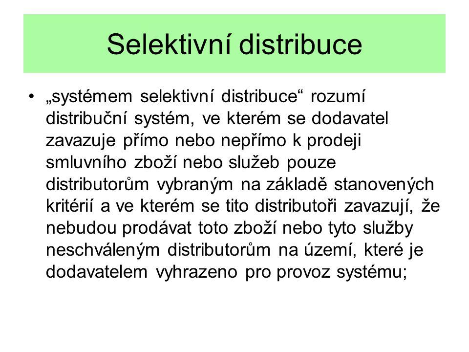 """Selektivní distribuce """"systémem selektivní distribuce rozumí distribuční systém, ve kterém se dodavatel zavazuje přímo nebo nepřímo k prodeji smluvního zboží nebo služeb pouze distributorům vybraným na základě stanovených kritérií a ve kterém se tito distributoři zavazují, že nebudou prodávat toto zboží nebo tyto služby neschváleným distributorům na území, které je dodavatelem vyhrazeno pro provoz systému;"""