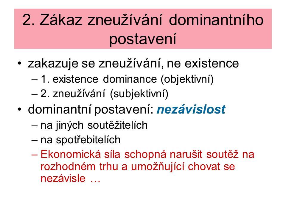 2. Zákaz zneužívání dominantního postavení zakazuje se zneužívání, ne existence –1.