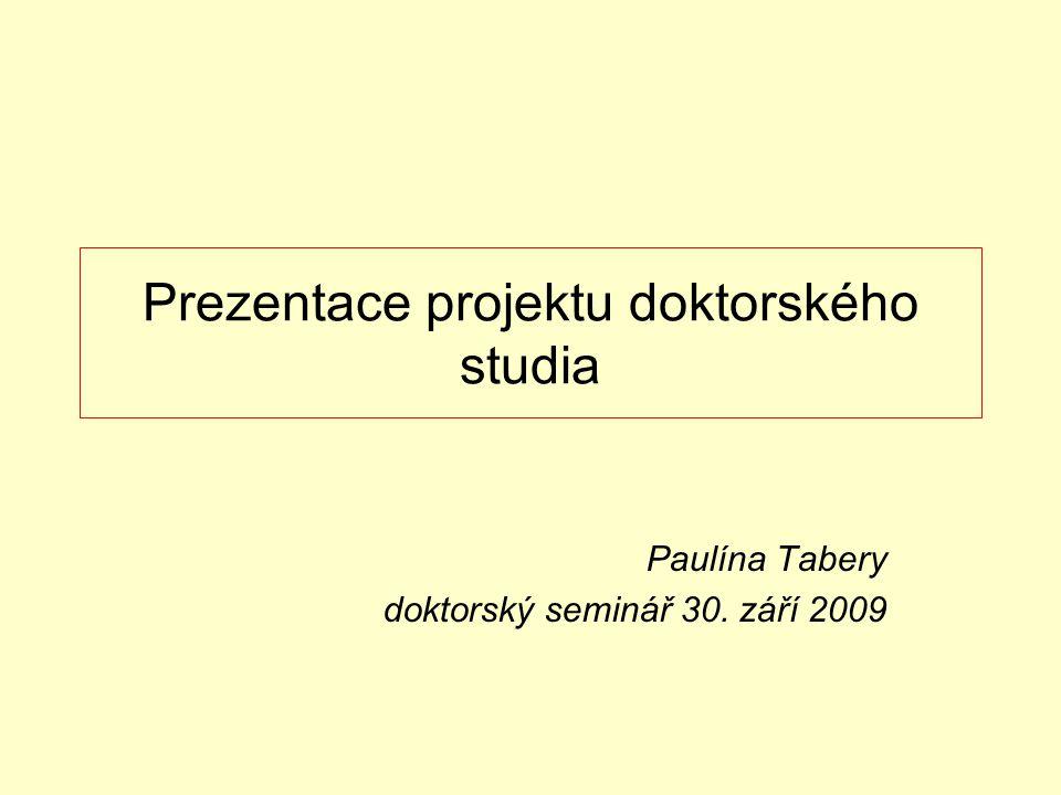 Prezentace projektu doktorského studia Paulína Tabery doktorský seminář 30. září 2009