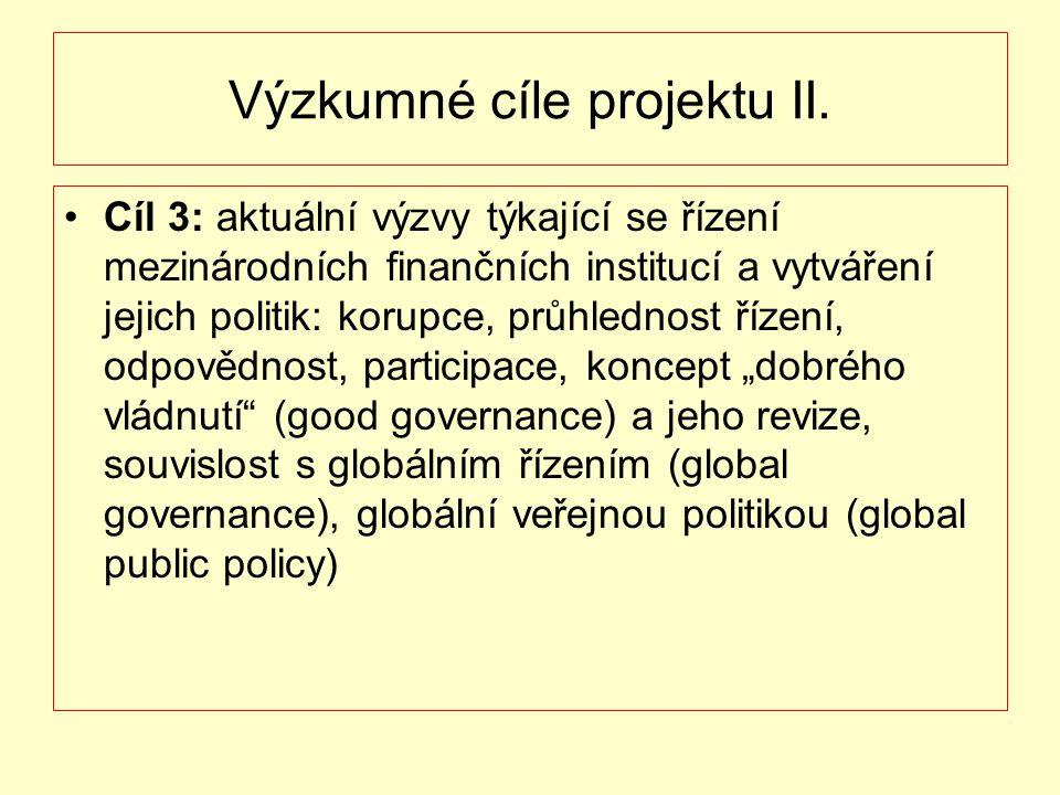 Výzkumné cíle projektu II. Cíl 3: aktuální výzvy týkající se řízení mezinárodních finančních institucí a vytváření jejich politik: korupce, průhlednos
