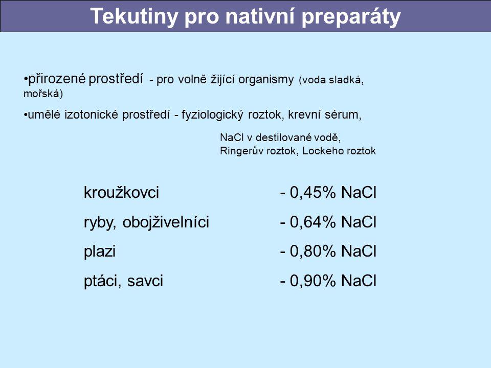 přirozené prostředí - pro volně žijící organismy (voda sladká, mořská) umělé izotonické prostředí - fyziologický roztok, krevní sérum, NaCl v destilované vodě, Ringerův roztok, Lockeho roztok kroužkovci - 0,45% NaCl ryby, obojživelníci- 0,64% NaCl plazi- 0,80% NaCl ptáci, savci- 0,90% NaCl Tekutiny pro nativní preparáty