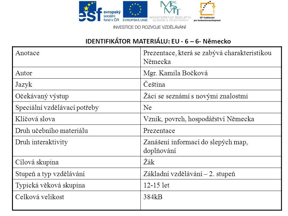 IDENTIFIKÁTOR MATERIÁLU: EU - 6 – 6- Německo AnotacePrezentace, která se zabývá charakteristikou Německa AutorMgr. Kamila Bočková JazykČeština Očekáva