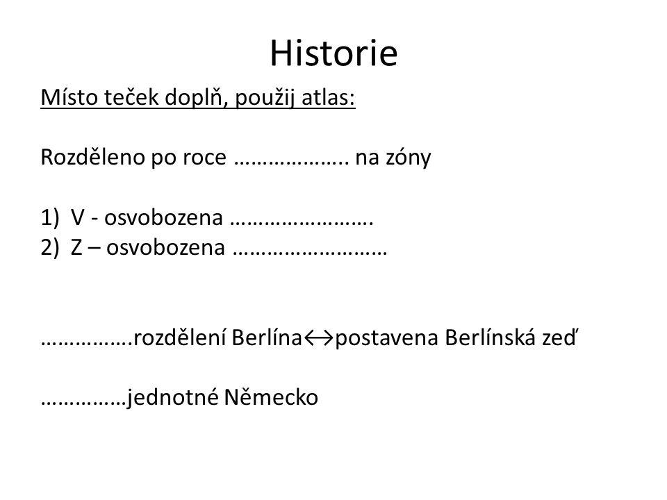 Historie Správně Rozděleno po roce 1945 na zóny 1) V - osvobozena SSSR 2) Z – osvobozena VB, Francie, USA 1961 rozdělení Berlína↔postavena Berlínská zeď 1990 jednotné Německo