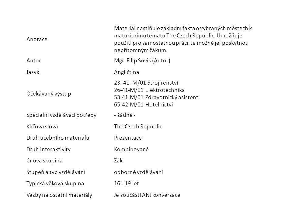 Anotace Materiál nastiňuje základní fakta o vybraných městech k maturitnímu tématu The Czech Republic. Umožňuje použití pro samostatnou práci. Je možn