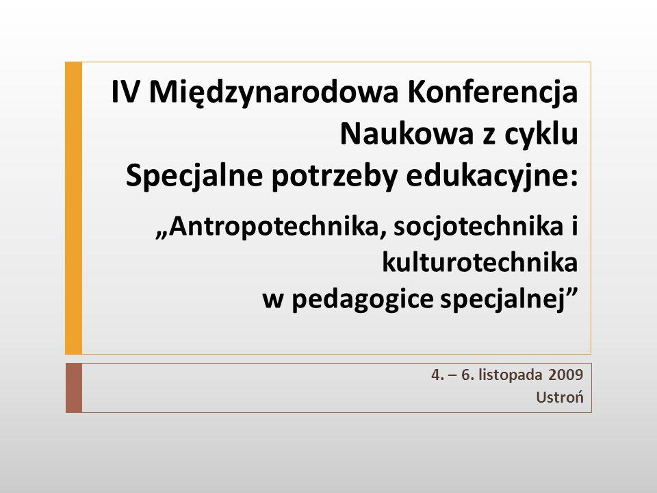 """IV Międzynarodowa Konferencja Naukowa z cyklu Specjalne potrzeby edukacyjne: """"Antropotechnika, socjotechnika i kulturotechnika w pedagogice specjalnej"""