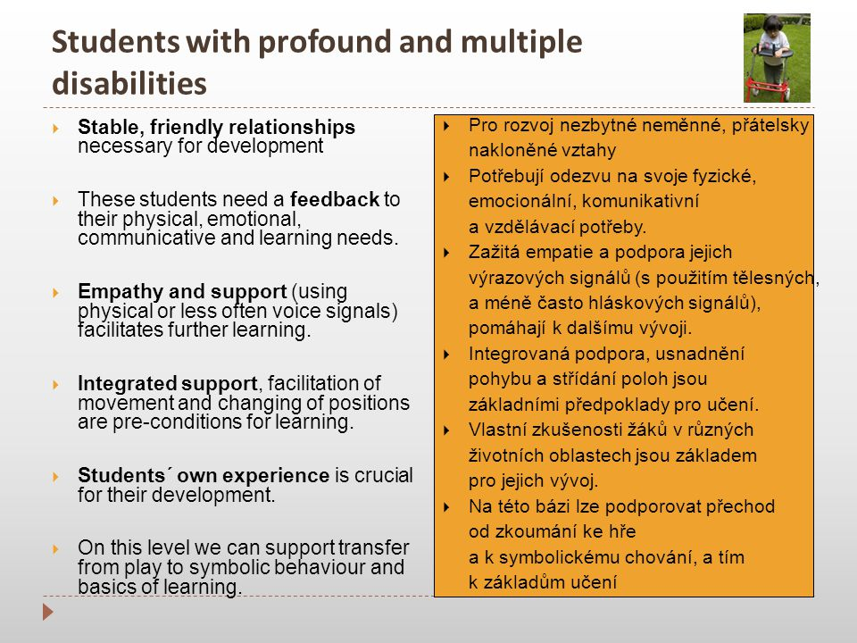 Students with profound and multiple disabilities  Stable, friendly relationships necessary for development  These students need a feedback to their physical, emotional, communicative and learning needs.