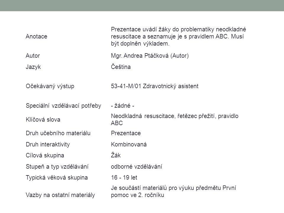 Anotace Prezentace uvádí žáky do problematiky neodkladné resuscitace a seznamuje je s pravidlem ABC.