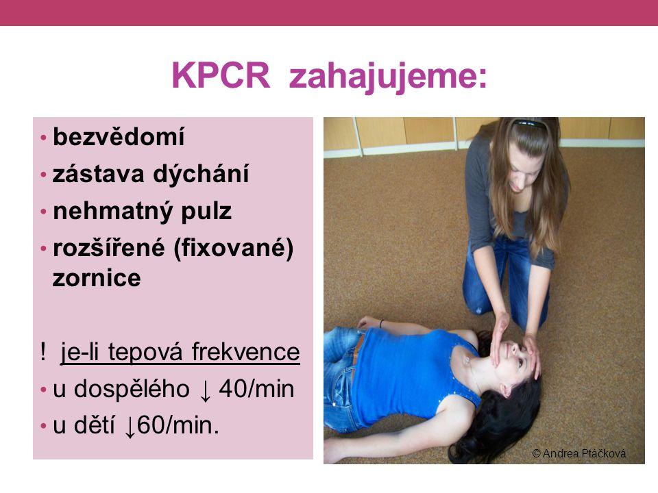 KPCR zahajujeme: bezvědomí zástava dýchání nehmatný pulz rozšířené (fixované) zornice .