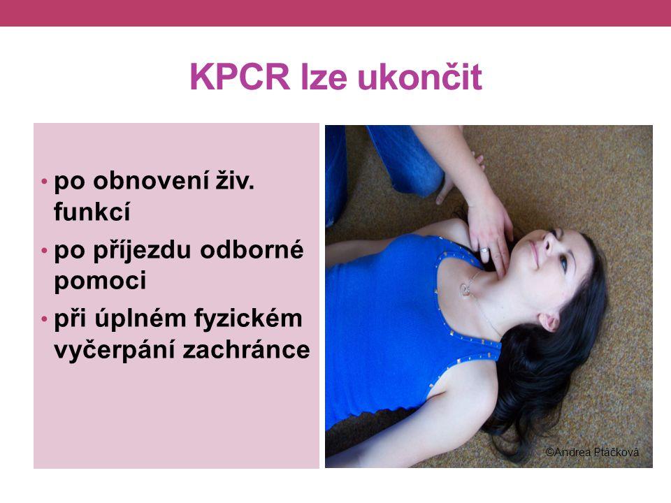 KPCR nezahajujeme: jisté známky smrti od zástavy uběhlo nejméně 15 min. (u dětí a podchlazení 20 min) terminální stav nevyléčitelné nemoci výkon trest