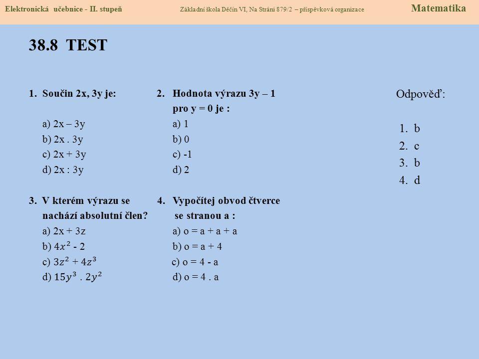 38.8 TEST Odpověď: 1. b 2. c 3. b 4. d Elektronická učebnice - II. stupeň Základní škola Děčín VI, Na Stráni 879/2 – příspěvková organizace Matematika