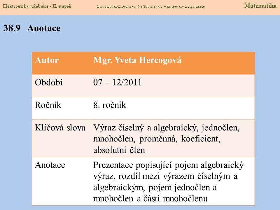 AutorMgr. Yveta Hercogová Období07 – 12/2011 Ročník8. ročník Klíčová slovaVýraz číselný a algebraický, jednočlen, mnohočlen, proměnná, koeficient, abs