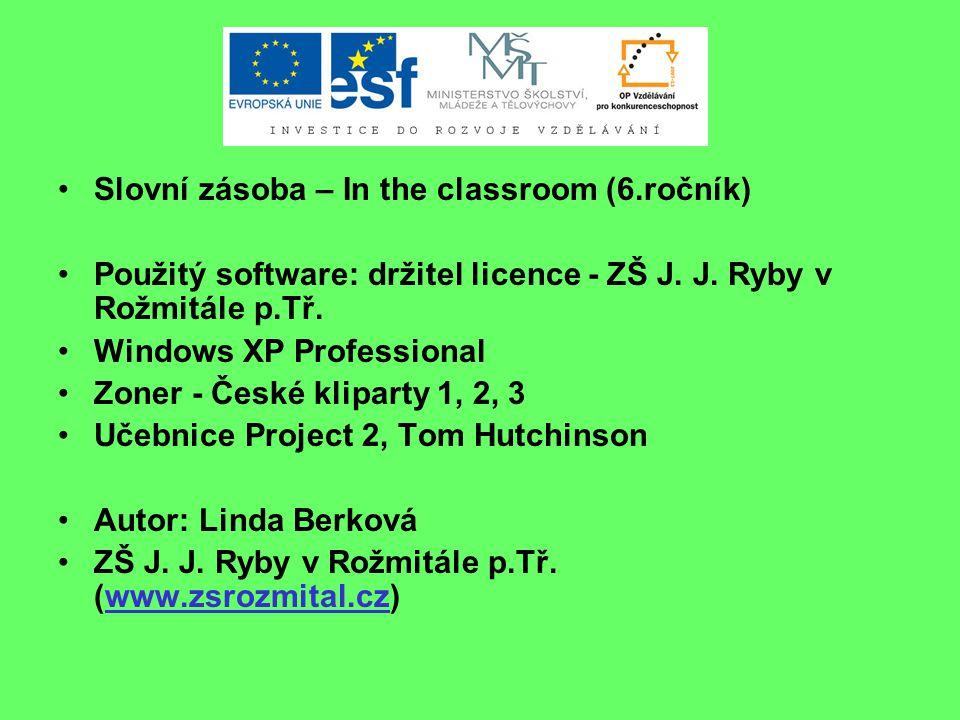 Slovní zásoba – In the classroom (6.ročník) Použitý software: držitel licence - ZŠ J. J. Ryby v Rožmitále p.Tř. Windows XP Professional Zoner - České