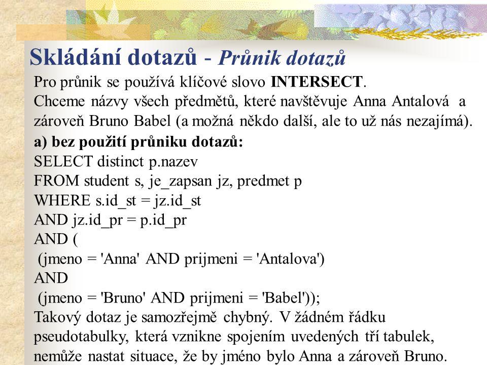 Pro průnik se používá klíčové slovo INTERSECT. Chceme názvy všech předmětů, které navštěvuje Anna Antalová a zároveň Bruno Babel (a možná někdo další,
