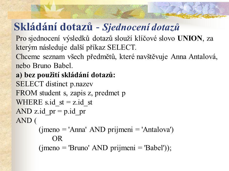 Pro sjednocení výsledků dotazů slouží klíčové slovo UNION, za kterým následuje další příkaz SELECT. Chceme seznam všech předmětů, které navštěvuje Ann