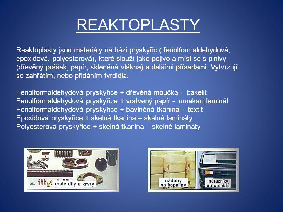 REAKTOPLASTY Reaktoplasty jsou materiály na bázi pryskyřic ( fenolformaldehydová, epoxidová, polyesterová), které slouží jako pojivo a mísí se s plniv
