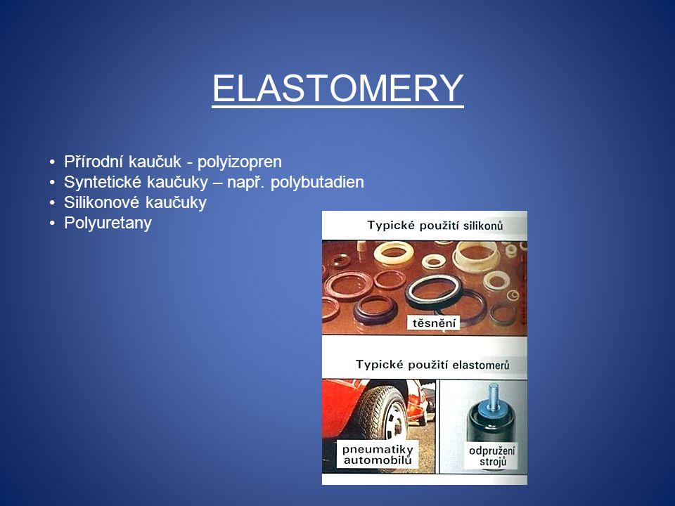 ELASTOMERY Přírodní kaučuk - polyizopren Syntetické kaučuky – např. polybutadien Silikonové kaučuky Polyuretany