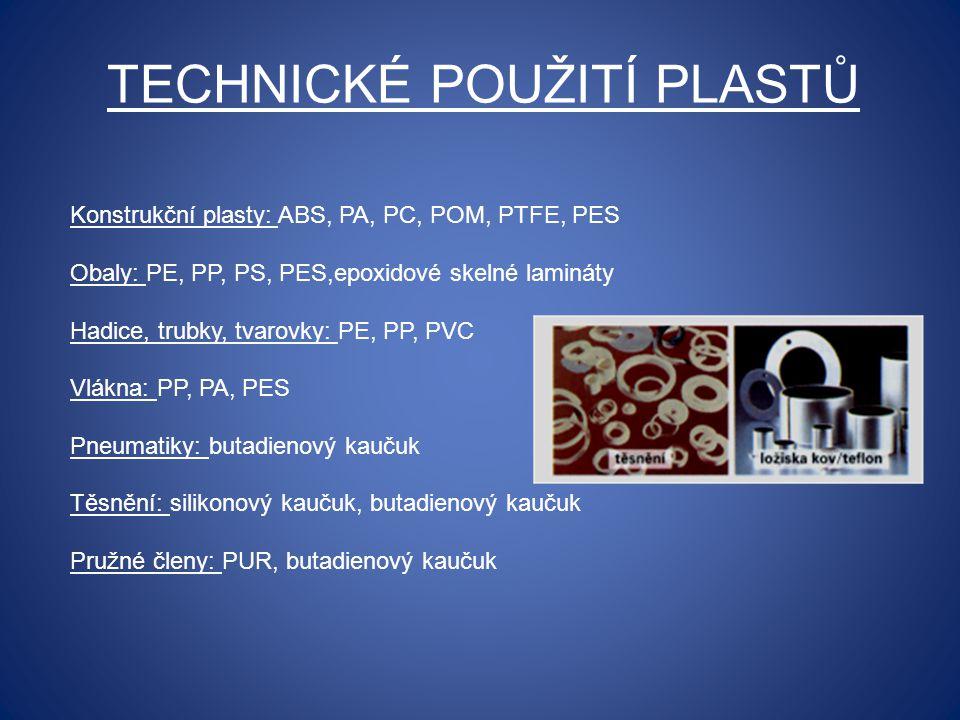 TECHNICKÉ POUŽITÍ PLASTŮ Konstrukční plasty: ABS, PA, PC, POM, PTFE, PES Obaly: PE, PP, PS, PES,epoxidové skelné lamináty Hadice, trubky, tvarovky: PE