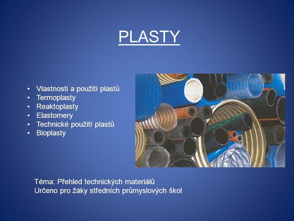 PLASTY Téma: Přehled technických materiálů Určeno pro žáky středních průmyslových škol Vlastnosti a použití plastů Termoplasty Reaktoplasty Elastomery
