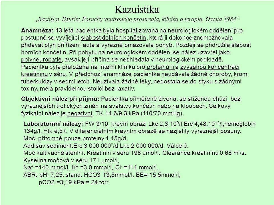"""Kazuistika """"Rastislav Dzůrik: Poruchy vnutroného prostredia, klinika a terapia, Osveta 1984"""" Anamnéza: 43 letá pacientka byla hospitalizovaná na neuro"""