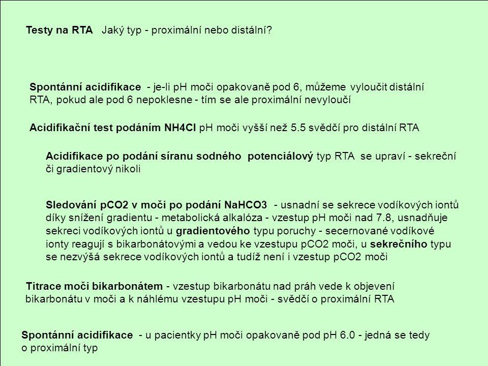 Testy na RTA Jaký typ - proximální nebo distální? Spontánní acidifikace - u pacientky pH moči opakovaně pod pH 6.0 - jedná se tedy o proximální typ Ac