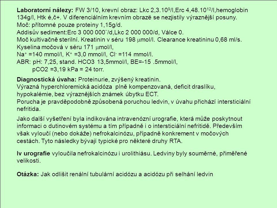 Laboratorní nálezy: FW 3/10, krevní obraz: Lkc 2,3.10 9 /l,Erc 4,48.10 12 /l,hemoglobin 134g/l, Htk é,č+. V diferenciálním krevním obrazë se nezjistil