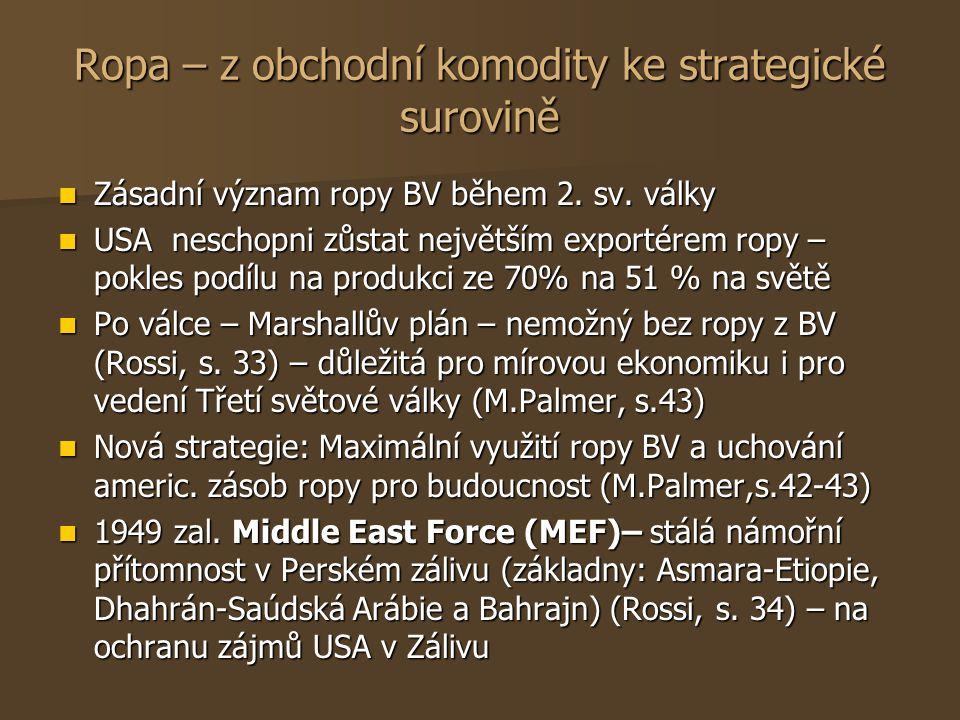 Ropa – z obchodní komodity ke strategické surovině Zásadní význam ropy BV během 2. sv. války Zásadní význam ropy BV během 2. sv. války USA neschopni z