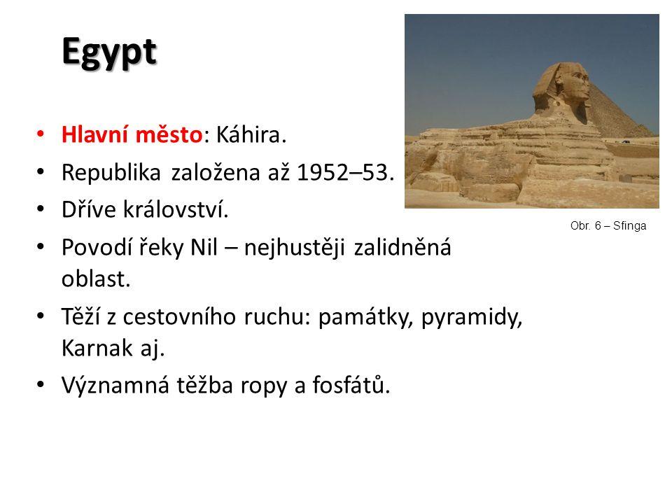Egypt Hlavní město: Káhira. Republika založena až 1952–53. Dříve království. Povodí řeky Nil – nejhustěji zalidněná oblast. Těží z cestovního ruchu: p