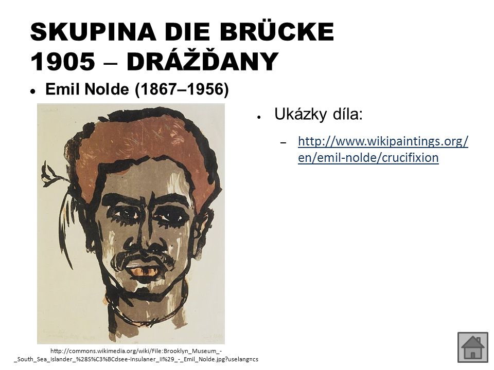 SKUPINA DIE BRÜCKE 1905 – DRÁŽĎANY ● Ukázky díla: – http://www.wikipaintings.org/ en/emil-nolde/crucifixion http://www.wikipaintings.org/ en/emil-nold
