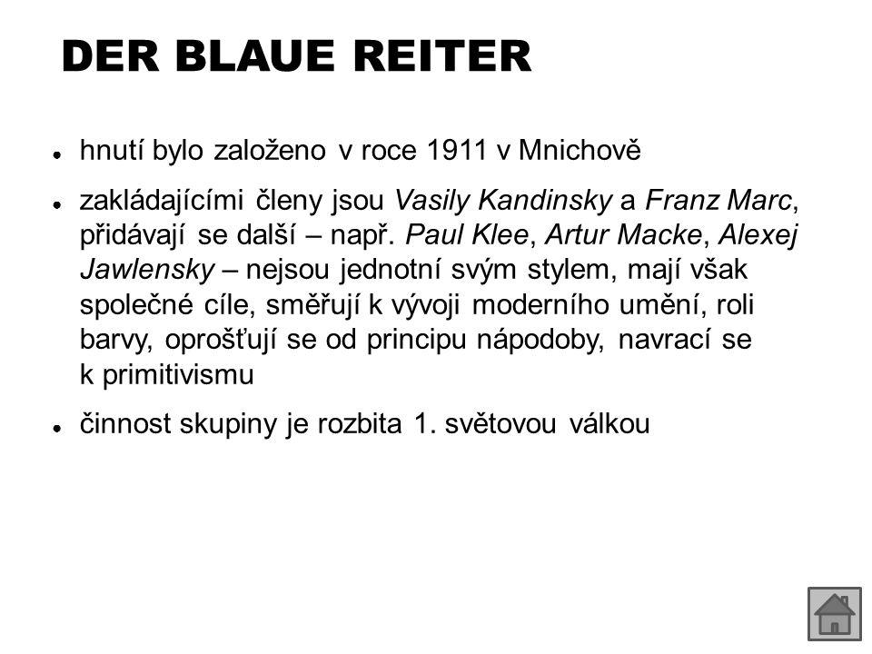 DER BLAUE REITER ● hnutí bylo založeno v roce 1911 v Mnichově ● zakládajícími členy jsou Vasily Kandinsky a Franz Marc, přidávají se další – např. Pau