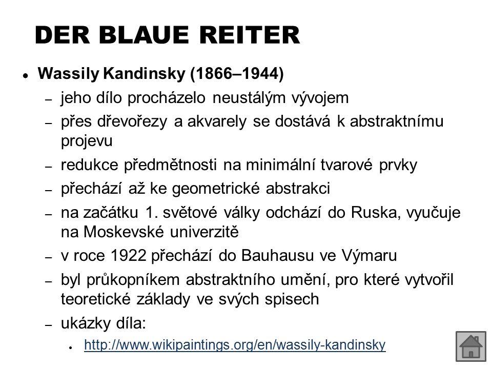 DER BLAUE REITER ● Wassily Kandinsky (1866–1944) – jeho dílo procházelo neustálým vývojem – přes dřevořezy a akvarely se dostává k abstraktnímu projev