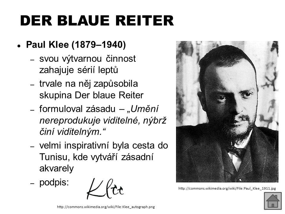 DER BLAUE REITER ● Paul Klee (1879–1940) – svou výtvarnou činnost zahajuje sérií leptů – trvale na něj zapůsobila skupina Der blaue Reiter – formulova