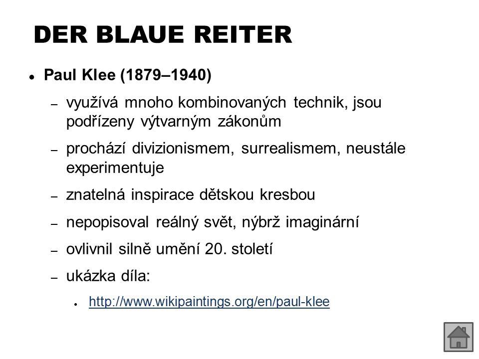 DER BLAUE REITER ● Paul Klee (1879–1940) – využívá mnoho kombinovaných technik, jsou podřízeny výtvarným zákonům – prochází divizionismem, surrealisme