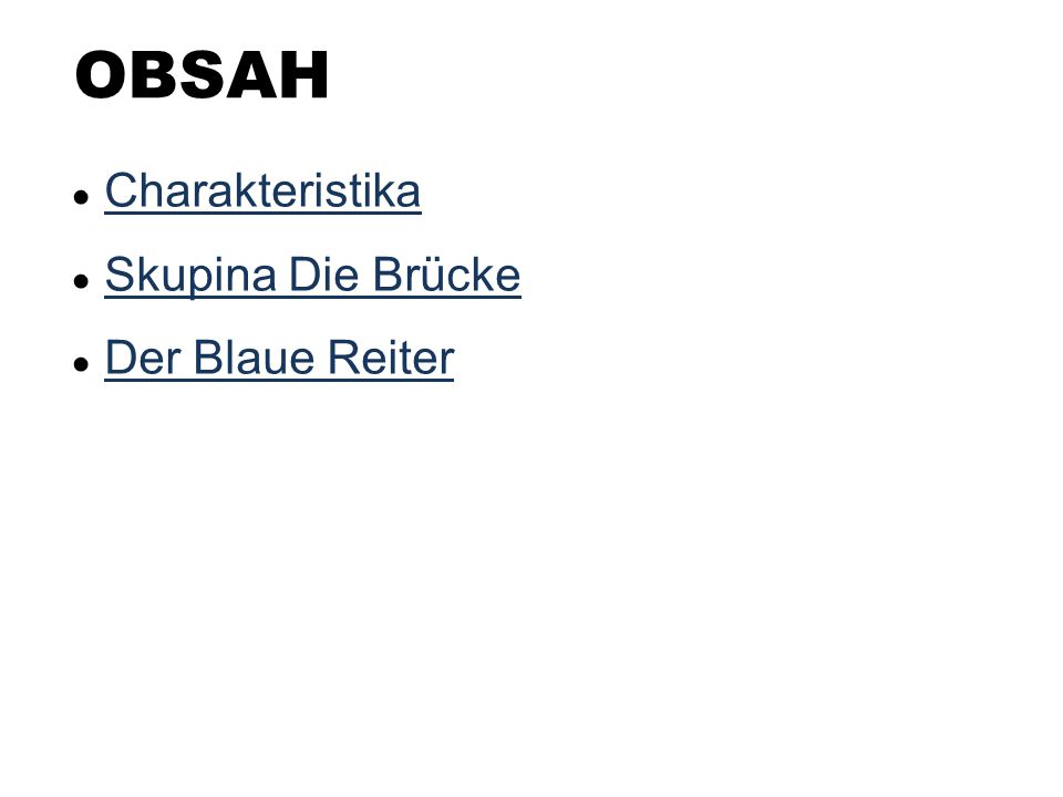 OBSAH ● Charakteristika Charakteristika ● Skupina Die Brücke Skupina Die Brücke ● Der Blaue Reiter Der Blaue Reiter