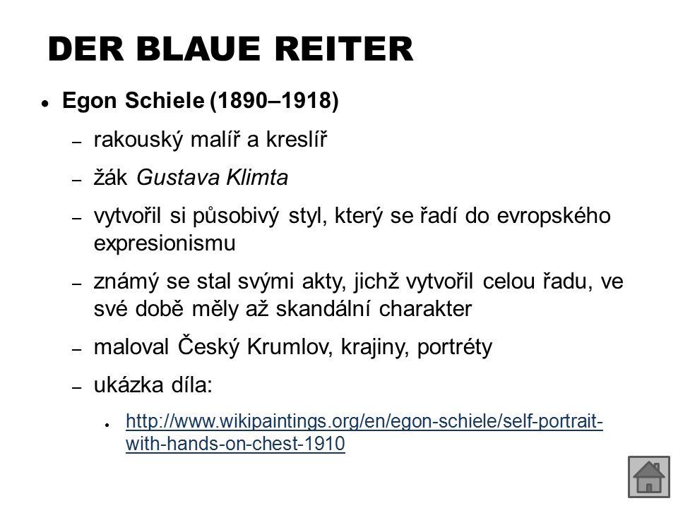 DER BLAUE REITER ● Egon Schiele (1890–1918) – rakouský malíř a kreslíř – žák Gustava Klimta – vytvořil si působivý styl, který se řadí do evropského e