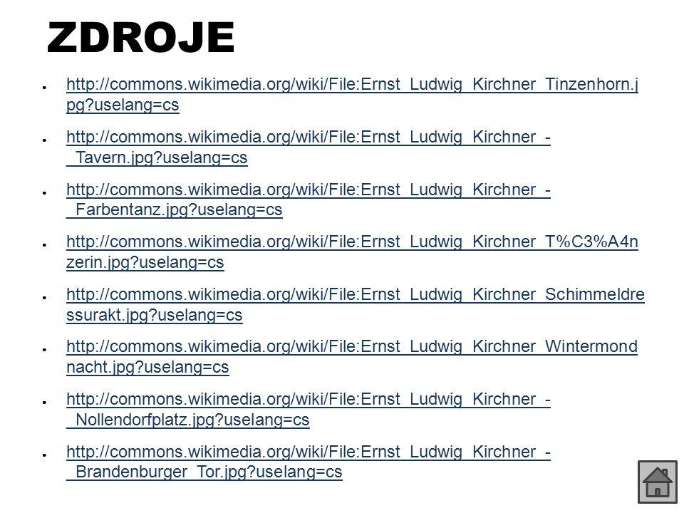 ZDROJE ● http://commons.wikimedia.org/wiki/File:Ernst_Ludwig_Kirchner_Tinzenhorn.j pg?uselang=cs http://commons.wikimedia.org/wiki/File:Ernst_Ludwig_K